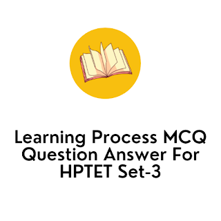 Learning Process MCQ Question Answer For HPTET Set-3