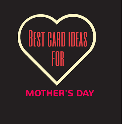 Card ideas for Mother's Day | happymothersday.net.in