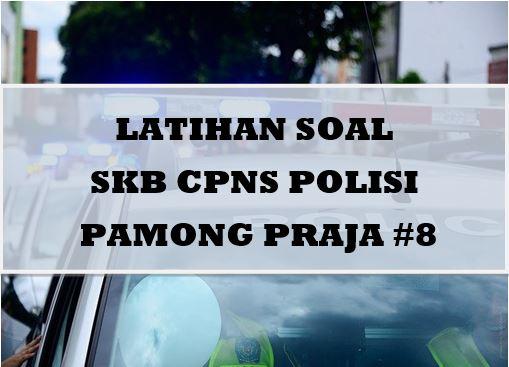 Latihan Soal SKB Jabatan Fungsional Polisi Pamong Praja 8