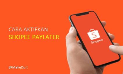 Cara Aktifkan Shopee Paylater Buat Pengguna Baru