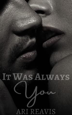 It Was Always You by Ari Reavis