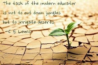 La tarea del educador moderno no es talar selvas, sino regar desiertos - C.S. Lewis
