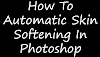 Automatic Skin Softening Photoshop By VinodSavaleEditz