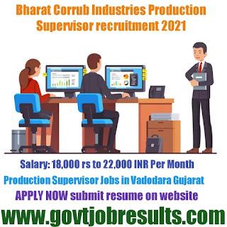 Bharat Corrub Industries Production supervisor Recruitment 2021-22