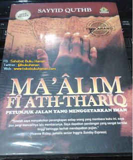 Buku : Ma'Alim Fi Ath-Thariq : Petunjuk Jalan yang Menggetarkan Iman : Sayyid Quthb