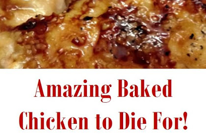 Baked Chicken to Die For!