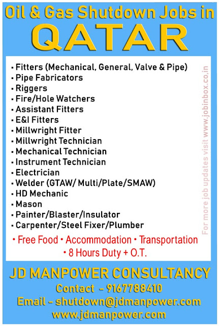 JD Manpower Consultancy, Qatar Jobs, Oil & Gas Jobs, Shutdown Jobs, Fitters (Mechanical, General, Valve & Pipe) Pipe Fabricator Riggers Fire/Hole Watchers Assistant Fitters E&I Fitters Millwright Fitter Millwright Technician Mechanical Technician Instrument Technician Electrician Welder (GTAW/ Multi/Plate/SMAW) HD Mechanic Mason Painter/Blaster/Insulator Carpenter/Steel Fixer/Plumber