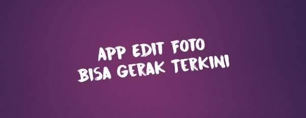 Aplikasi Edit Foto Bisa Gerak Terkini