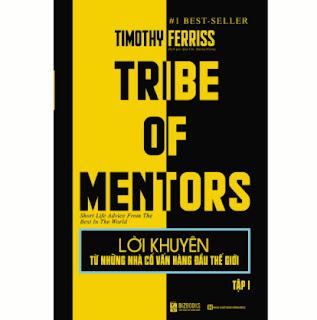 Lời Khuyên Từ Những Nhà Cố Vấn Hàng Đầu Thế Giới – Tribe Of Mentors (Tập 1) ebook PDF EPUB AWZ3 PRC MOBI