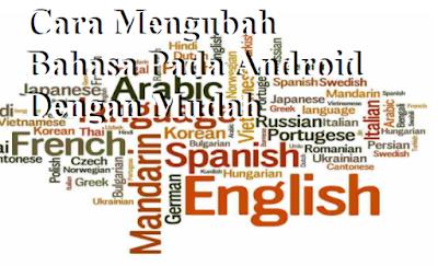 Cara Mengubah Bahasa Pada Android Dengan Mudah
