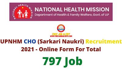 Free Job Alert: UPNHM CHO (Sarkari Naukri) Recruitment 2021 - Online Form For Total 797 Job