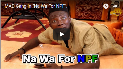 """[Video] MAD Gang In """"Na Wa For NPF""""."""