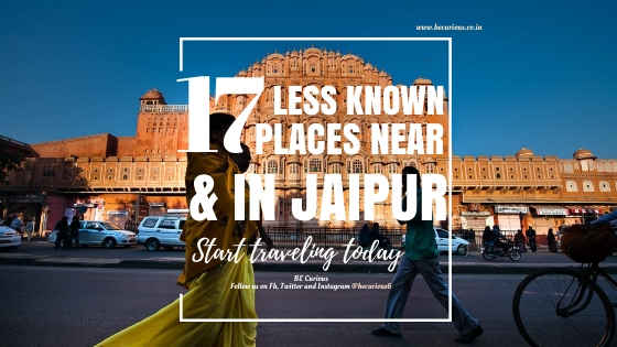 17 Less Known Places near and in Jaipur which are must visit