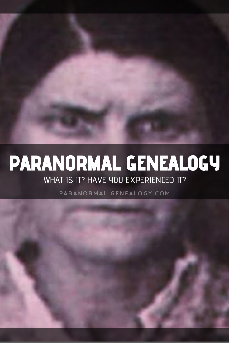 Paranormal Genealogy - What is it? Have you experienced it? #Genealogy #FamilyHistory #Paranormal