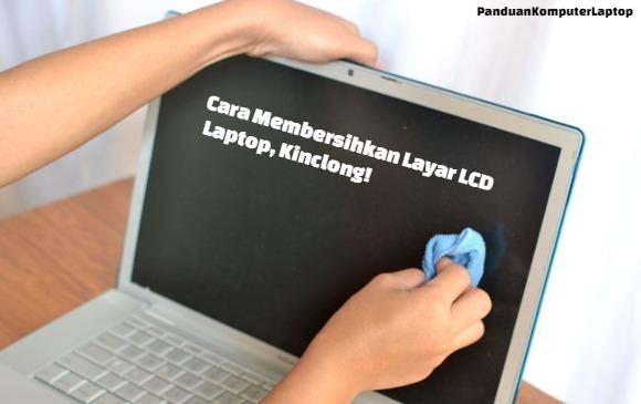 cara membersihkan layar lcd laptop