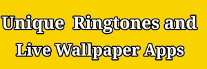 New Unique Ringtone and Live Wallpaper Apps