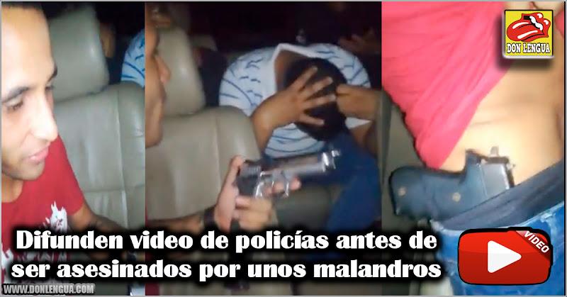 Difunden video de policías antes de ser asesinados por unos malandros