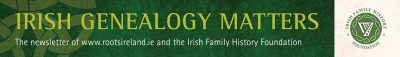 http://www.rootsireland.ie/2018/02/irish-genealogy-matters-newsletter/