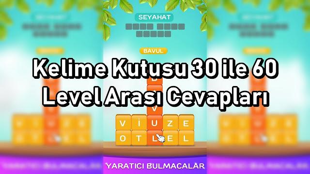 Kelime Kutusu Oyunu 30 ile 60 Level Arasi Cevaplar
