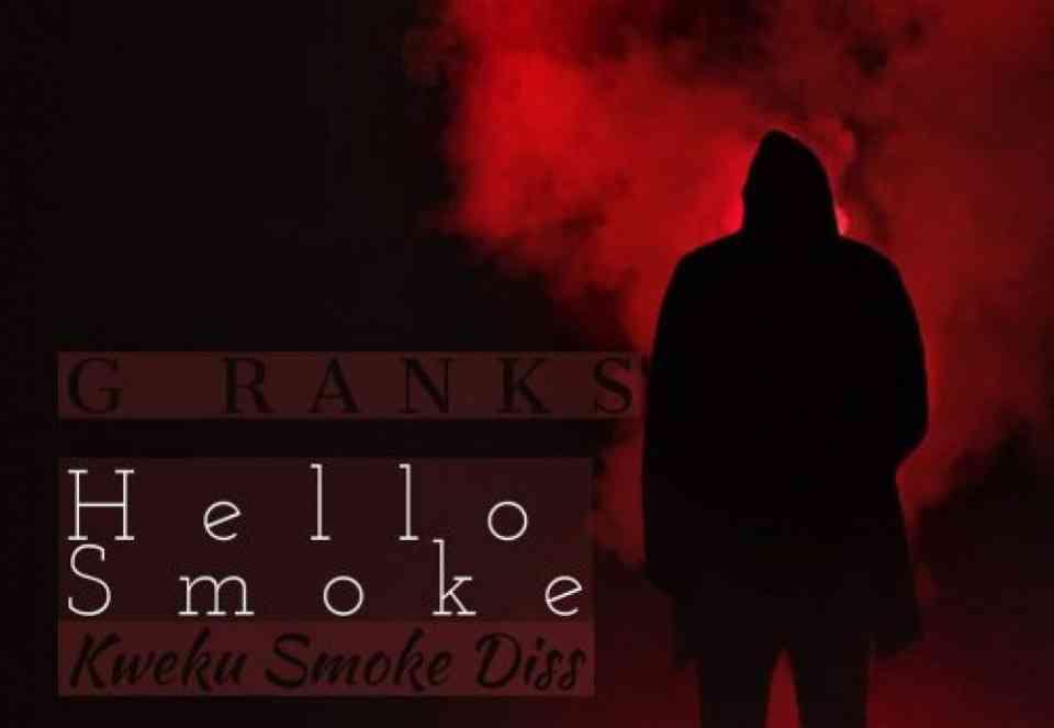 G Ranks ~ Hi Smoke (Kweku Smoke Diss)