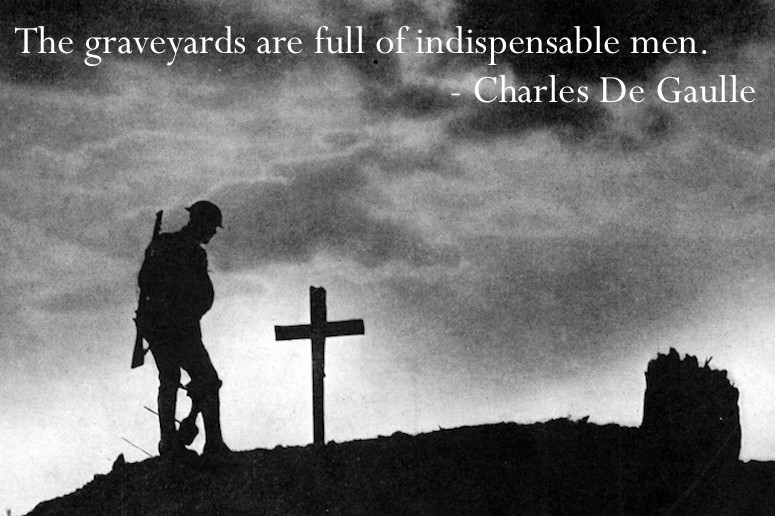 WWI soldier visits a grave. The graveyards are full of indispensable men. - Charles De Gaulle