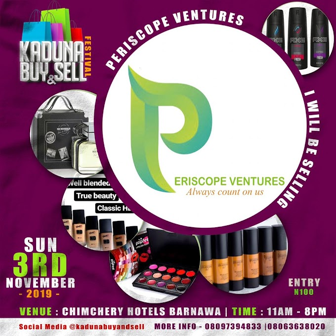 PERISCOPE VENTURE WILL BE LIVE IN KADUNA BUY AND SELL FESTIVAL