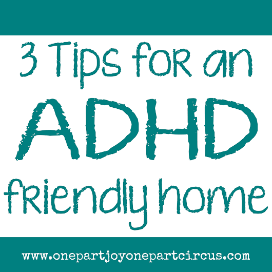 3 tips for an ADHD friendly home.