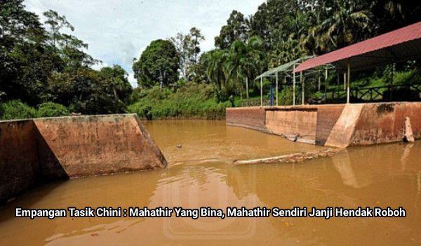 Empangan Tasik Chini : Mahathir Yang Bina, Mahathir Sendiri Janji Hendak Roboh