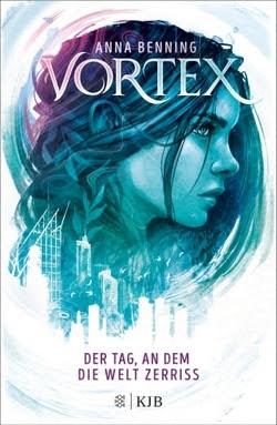 Bücherblog. Rezension. Buchcover. Vortex - Der Tag, an dem die Welt zerriss (Band 1) von Anna Benning. Dystopie. Jugendbuch. KJB