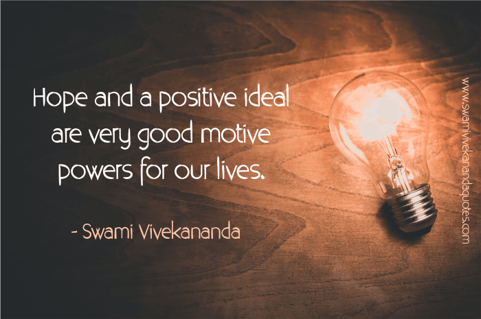 Swami Vivekananda hope quote: Hope and a positive ideal are very good motive powers for our lives.