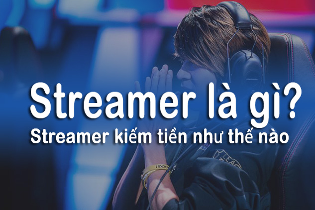 Streamer kiếm tiền như thế nào?