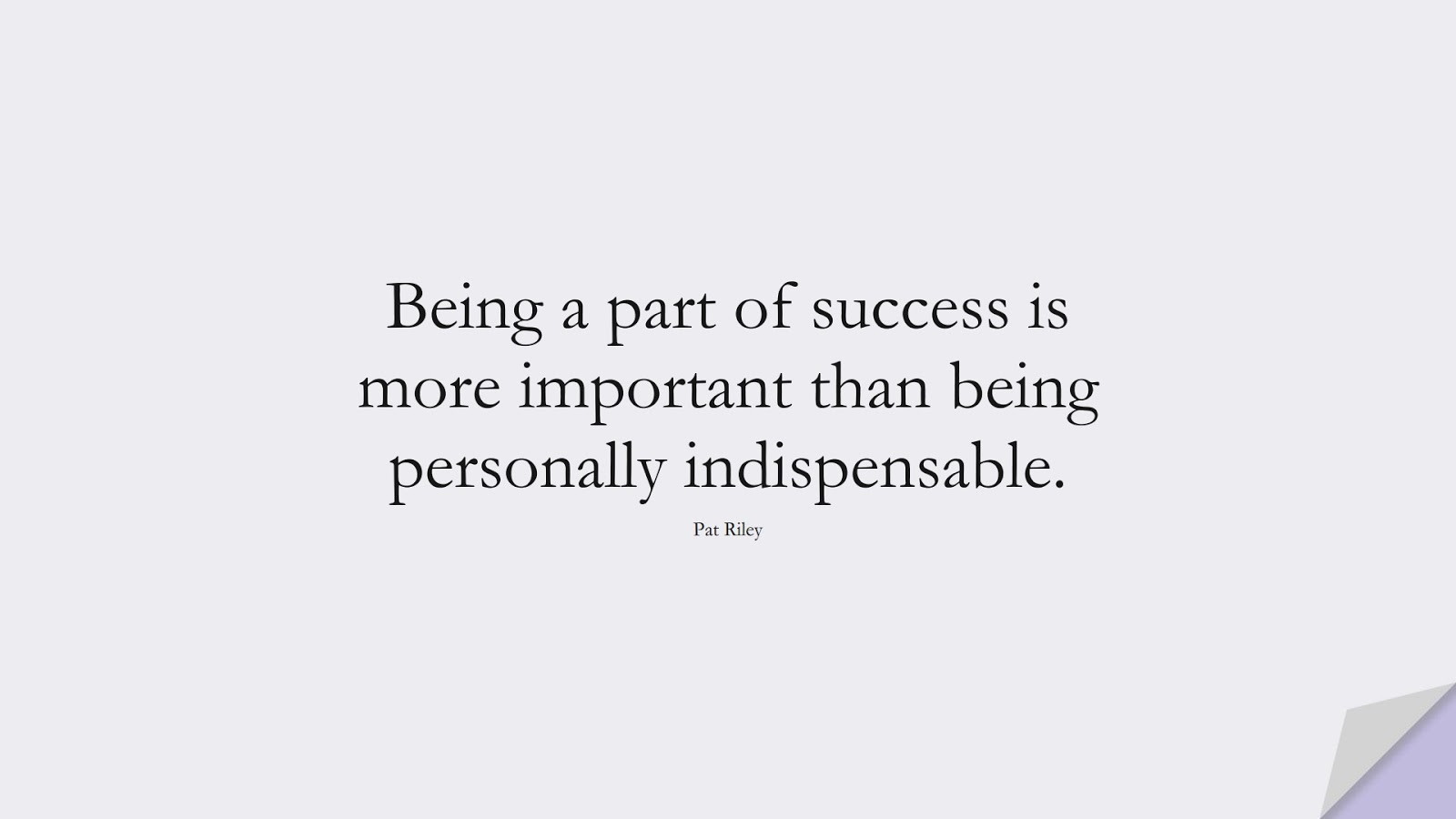 Being a part of success is more important than being personally indispensable. (Pat Riley);  #SuccessQuotes