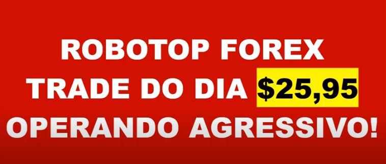 Robô Top Forex Fazendo o Trade do Dia $25 Operando Agressivo