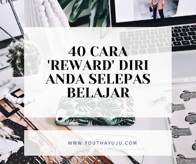 40 cara reward diri anda selepas belajar by youthayuju