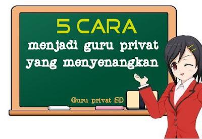 5 Cara menjadi guru privat yang menyenangkan