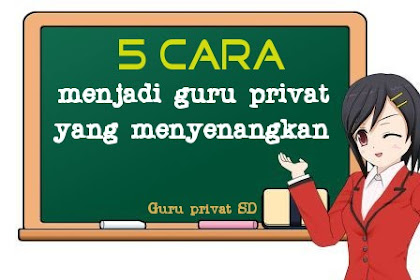 Guru privat SD - 5 Cara menjadi guru privat yang menyenangkan