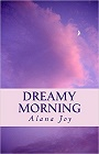 https://www.amazon.com/Dreamy-Morning-Ms-Alana-Joy/dp/1515207404