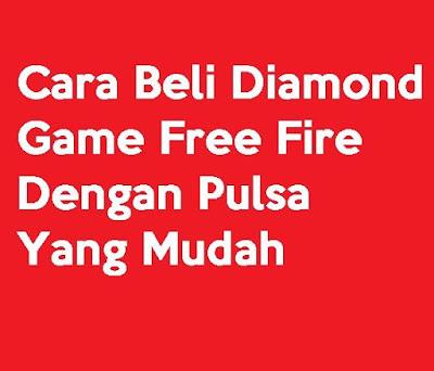 Bagi kamu yang suka dan hobi main game tentu nya sudah tahu apa itu diamond dan Cara Beli Diamond Game Free Fire Dengan Pulsa Yang Mudah