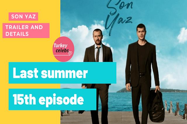 Last summer 15th episode son yaz trailer and details .
