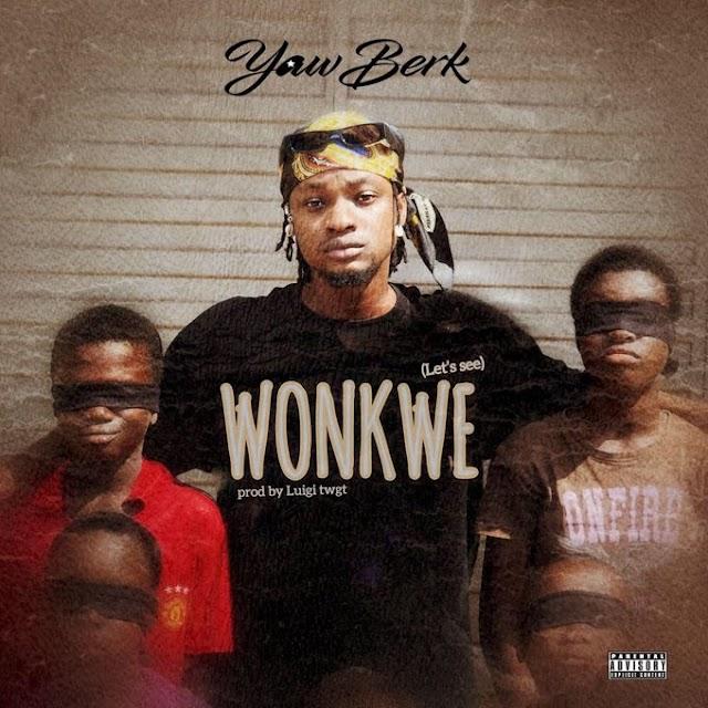 Yaw Berk – Wonkwe (Prod. by Luigi Twgt)