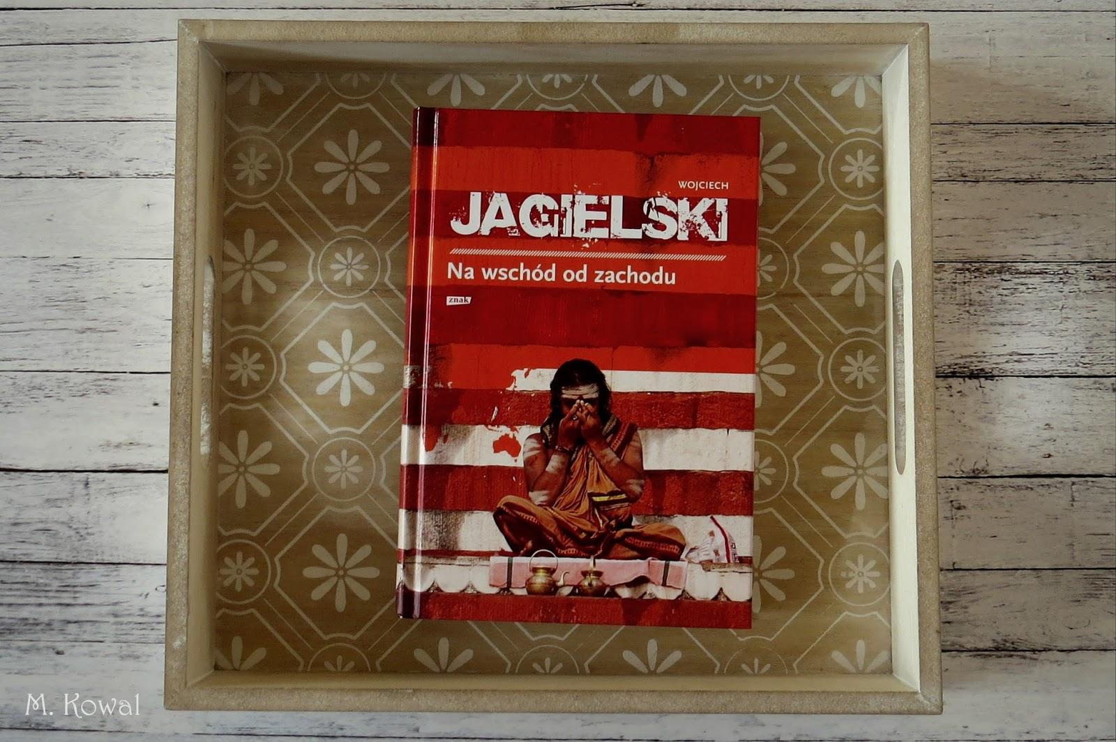 """Kierunek wschód - """"Na wschód od zachodu"""", Wojciech Jagielski"""