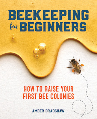 Beekeeping for Beginners: How to Raise Your First Bee Colonies, by Amber Bradshaw