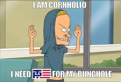 I Am Cornholio.  I Need TP For My Bunghole