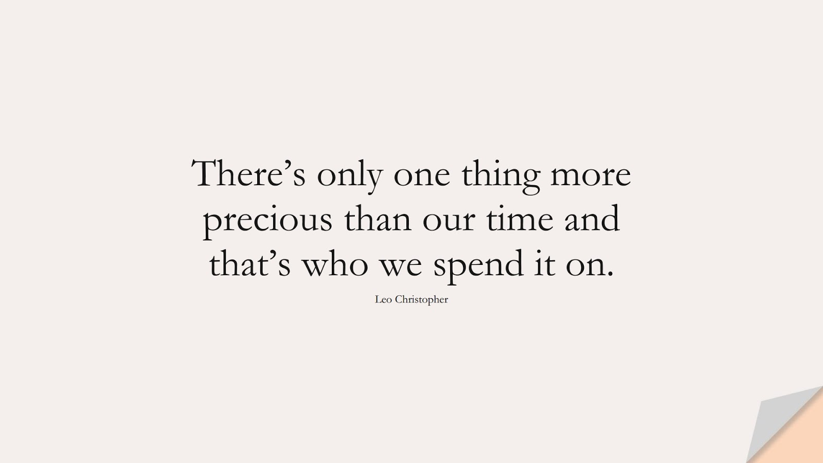 There's only one thing more precious than our time and that's who we spend it on. (Leo Christopher);  #RelationshipQuotes