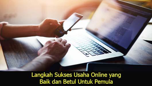 Langkah Sukses Usaha Online yang Baik dan Betul Untuk Pemula