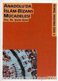 Şahin Uçar - Anadoluda Bizans-İslam Mücadelesi