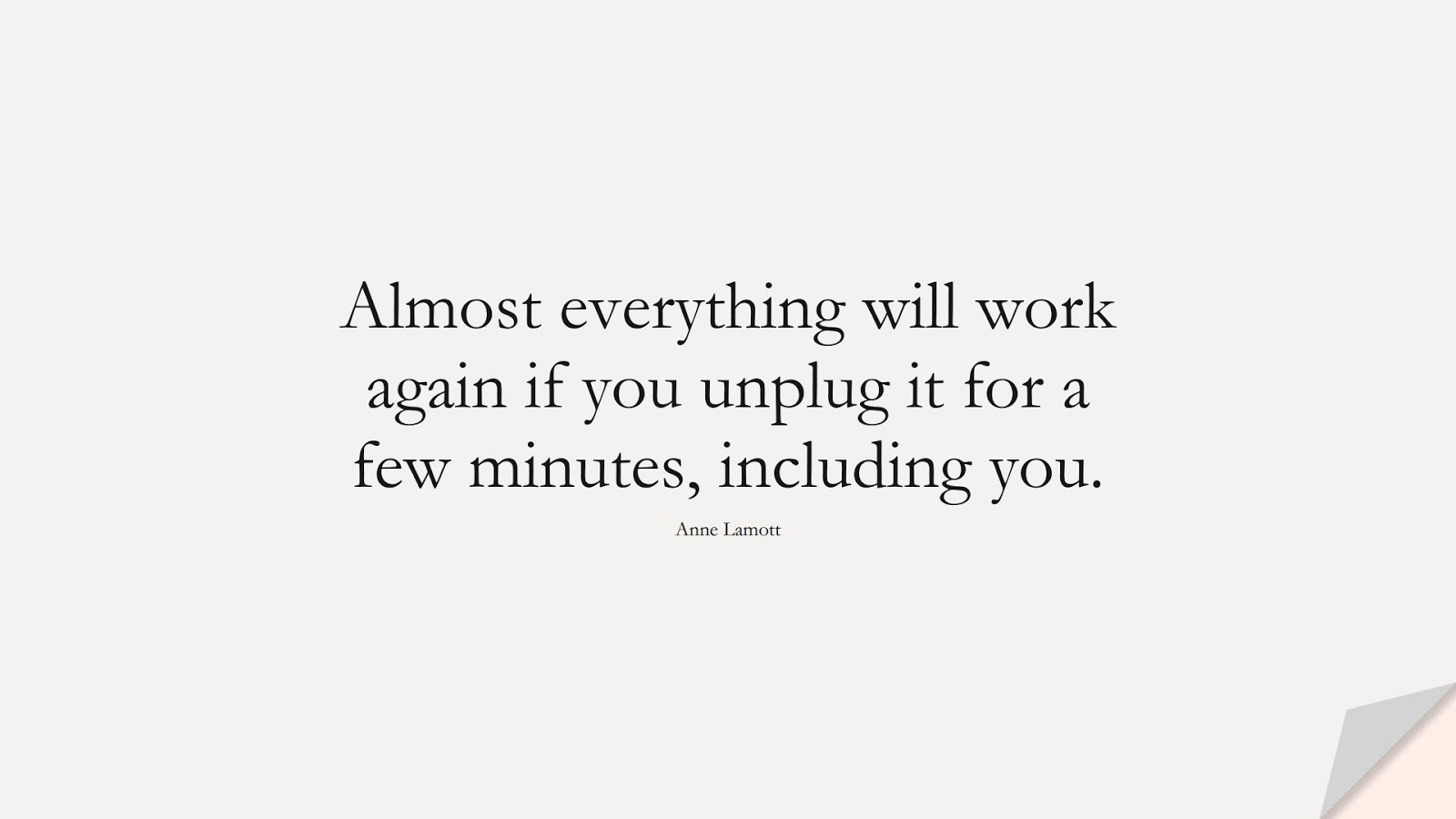 Almost everything will work again if you unplug it for a few minutes, including you. (Anne Lamott);  #LoveYourselfQuotes