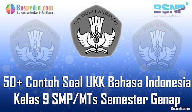 50+ Contoh Soal UKK Bahasa Indonesia Kelas 9 SMP/MTs Semester Genap