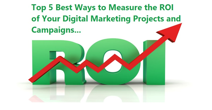 Top 5 Best Ways to Measure the ROI of Your Digital Marketing Projects and Campaigns