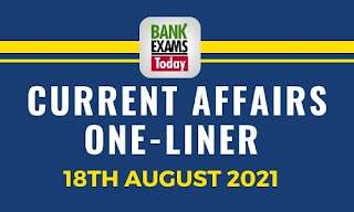 Current Affairs One-Liner: 18th August 2021